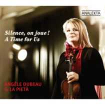 Angèle Dubeau et La Pietà - Silence, On Joue! / A Time For Us