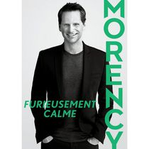 François Morency: Furiously Calm (Furieusement calme) (French Edition)