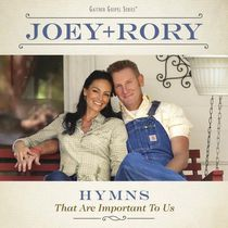 Joey+Rory - Hymns That Are Important To Us (Gaither Gospel Series)