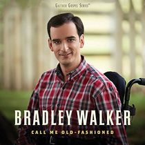 Bradley Walker - Call Me Old-Fashioned