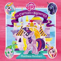 My Little Pony: The Castles of Equestria: An Enchanted My Little Pony PopUp Book
