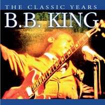 B.B. King - The Classic Years