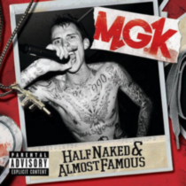 MGK (Machine Gun Kelly) - Half Naked & Almost Famous (EP)