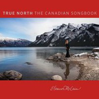 Eleanor McCain - True North: The Canadian Songbook