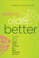 Getting Older Better: The Best Advice Ever on Money, Health, Creativity, Sex, Work, Retirement and More