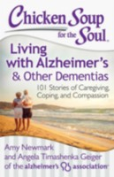 Chicken Soup for the Soul: Living with Alzheimer's & Other Dementias 101 Stories of Caregiving, Coping, and Compassion