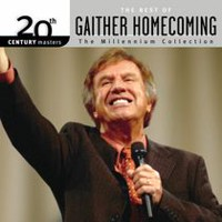 Bill & Gloria Gaither and Their Homecoming Friends - 20th Century Masters: The Millennium Collection - The Best Of Gaither Homecoming