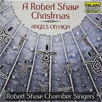 Robert Shaw Chamber Singers - Angels On High: A Robert Shaw Christmas