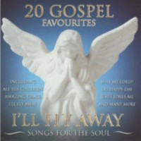Various Artists - 20 Gospel Favourites: I'll Fly Away - Songs For The Soul