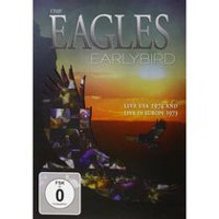 The Eagles - Earlybird: Live USA 1974 And Live In Europe 1973 (Music DVD)