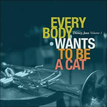 Artistes Variés - Everybody Wants To Be A Cat: Disney Jazz, Vol.1