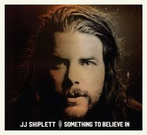 JJ Shiplett - Something To Believe In