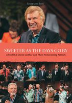 Bill & Gloria Gaither And Their Homecoming Friends - Sweeter As The Days Go By (Music DVD)