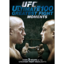 UFC: Ultimate 100 Greatest Fights Moments